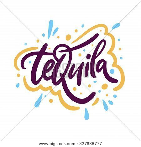 Tequila Sign. Hand Drawn Vector Lettering Phrase. Cartoon Style.