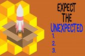 Handwriting text writing Expect The Unexpected. Concept meaning Anything can Happen Consider all Possible Events Fire launching rocket carton box. Starting up project. Fuel inspiration. poster