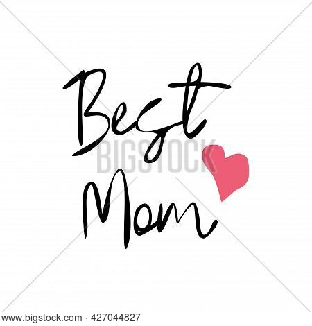Best Mum Ever - Hand Drawn Lettering Phrase Isolated On The White Background. Illustration For Banne