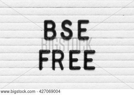Black Alphabet Letter In Word Bse (bovine Spongiform Encephalopathy) Free On White Felt Board Backgr