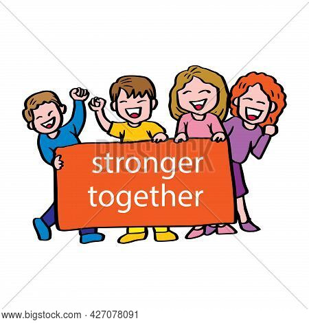 Cartoon Men And Women Holding Banners That Read Stronger Together. Motivational Quote.