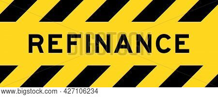 Yellow And Black Color With Line Striped Label Banner With Word Refinance