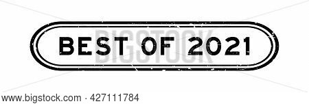 Grunge Black Best Of 2021 Word Rubber Seal Stamp On White Background