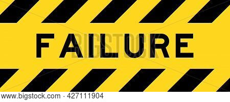 Yellow And Black Color With Line Striped Label Banner With Word Failure
