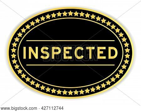 Black And Gold Color Oval Label Sticker With Word Inspected On White Background