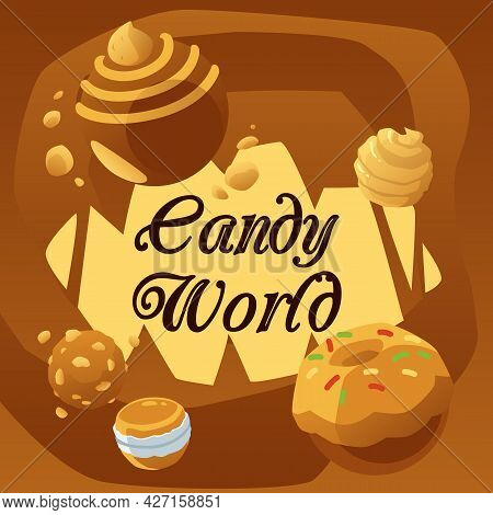 Candy World With Chocolate, Caramel, Cream Candy And Pastry A Vector Flat Poster.