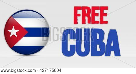 Flag Of Cuba With Text Free Cuba. Protests In Cuba Against The Government Fighting For Freedom And D