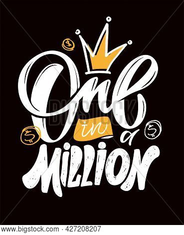 One In A Million. Lettering Hand Drawn Doodle Label Art. Calligraphic Poster. Lettering For Poster,