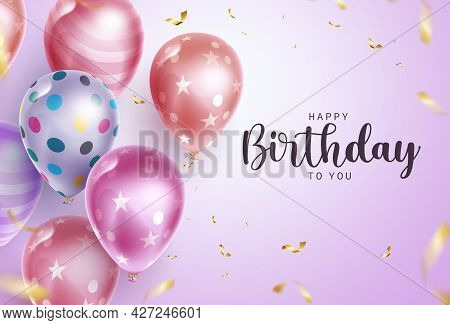 Birthday Balloons Vector Background Design. Happy Birthday To You Text With Floating Balloon Party E