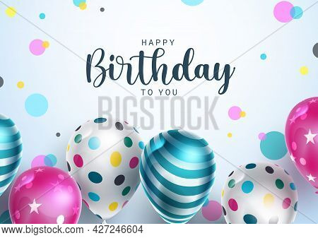 Happy Birthday Vector Background Design. Happy Birthday To You Text With Balloon And Pattern Decorat