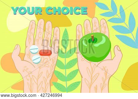 Two Hands, One Holding An Apple And The Other Holding A Pill. Conceptual Vector Illustration About A