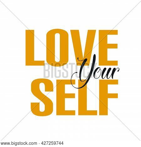 Love Yourself, Inspirational Quote For Print Or Use As Poster, Card, Flyer Or T Shirt