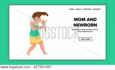 Mom And Newborn Baby Playing Togetherness Vector. Woman Mom And Newborn Toddler Child Smiling And En