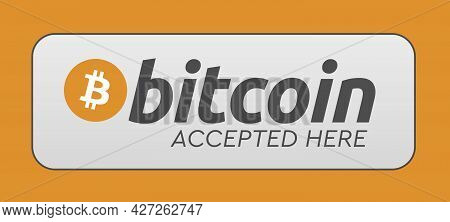 Bitcoin Accepted Here. Buy With Bitcoin Concept