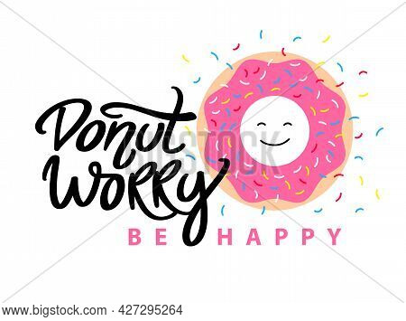Donut Worry Be Happy. Hand Written Lettering With Pink Glazed Donut And Colorful Sprinkles. Vector M