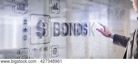 Businessman Clicks A Bonds Virtual Screen. Bond Finance Banking Technology Concept. Trade Market Net