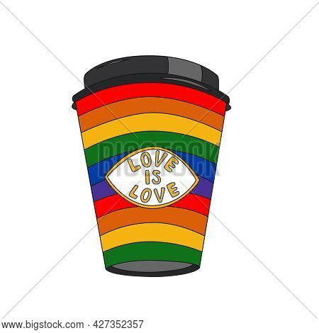 The Inscription Love Is Love And The Rainbow Spectrum Lgbt Flag On The Paper Cup Template. The Emble