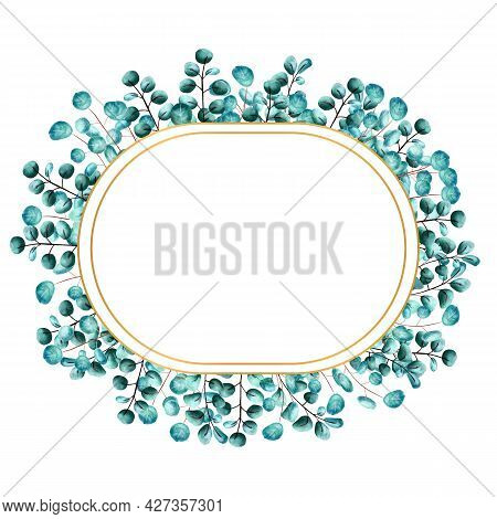 Golden Oval Frame Framed By Green Eucalyptus Leaves On A White Isolated Background. Watercolor Illus