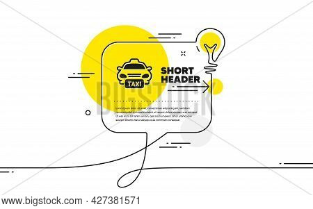 Taxi Icon. Continuous Line Idea Chat Bubble Banner. Cab Public Transport Sign. Transfer Vehicle Symb