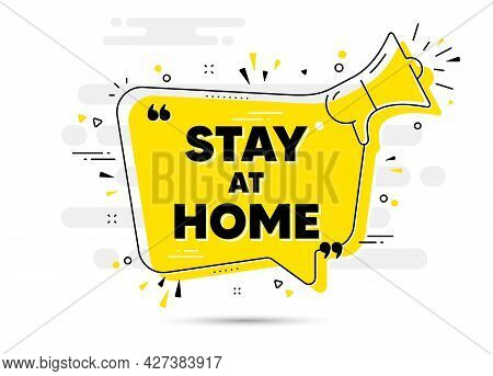 Stay Home Slogan. Yellow Megaphone Chat Bubble Background. Coronavirus, Covid 19 Quote. Quarantine M