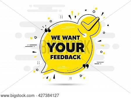 We Want Your Feedback Symbol. Check Mark Chat Bubble Banner. Survey Or Customer Opinion Sign. Client