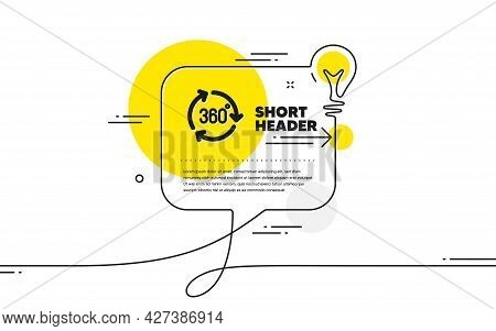 360 Degree Icon. Continuous Line Idea Chat Bubble Banner. Vr Technology Simulation Sign. Panoramic V
