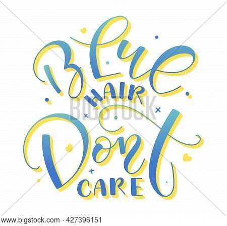 Blue Hair Dont Care - Multicolored Vector Illustration With Calligraphy
