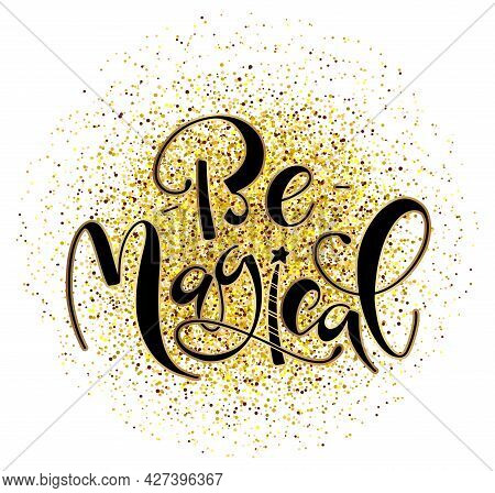 Be Magical - Black Lettering With Doodle Magic Wand On Gold Background.