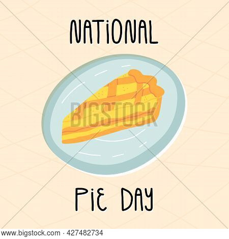 National Pie Day Card Design With Lettering. A Piece Of Lemon Or Fruit Pie On A Plate, Traditional A