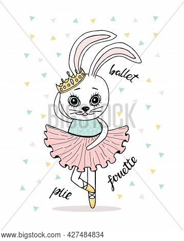 Cute Cartoon Bunny Ballerina. Cute Rabbit T-shirt Design With Slogan. Vector Illustration Design For