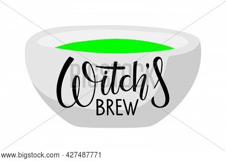 Bowl With Green Poison Potion And Witches Brew Inscription. Handwritten Lettering Phrase. Vector Car