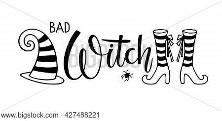 Bad Witch Text With Witch Hat And Shoes And Spider. Halloween Autumn Lettering Sign. Black-and-white