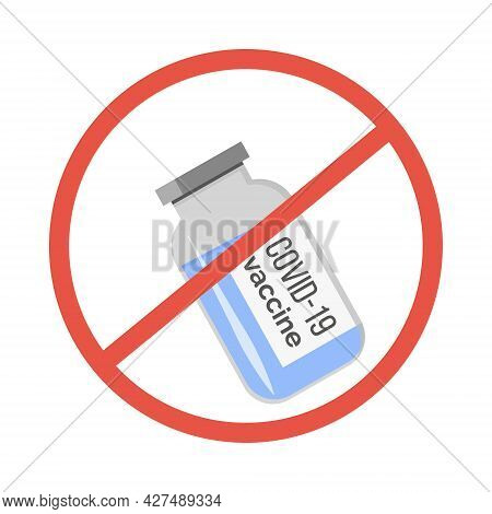 A Bottle With Vaccine And Red Forbidden Sign. Anti-vaccination Protest. Rejecting Preventive Medicin