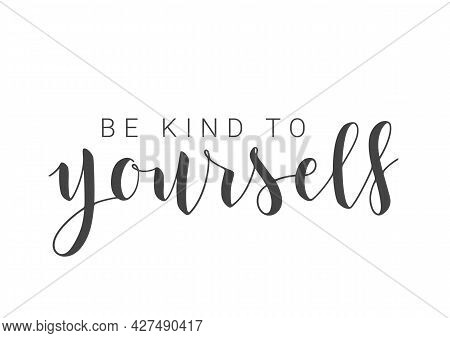 Vector Stock Illustration. Handwritten Lettering Of Be Kind To Yourself. Template For Banner, Postca