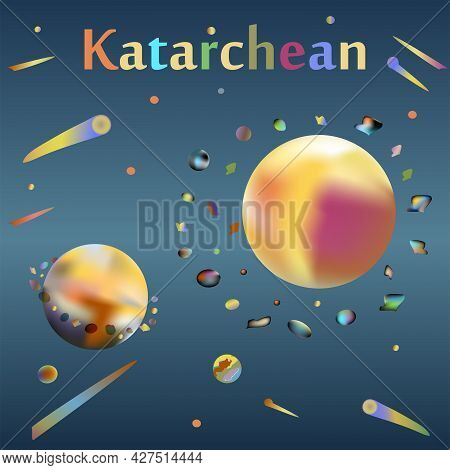 Catarchean Era In The History Of The Earth. The Birth Of The Planet Earth From The Asteroids Of The