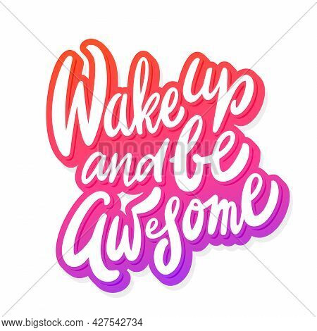 Wake Up And Be Awesome. Inspirational Handwritten Lettering Poster. Vector Illustration.