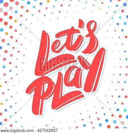 Lets Play. Vector Lettering Banner. Vector Handwritten Lettering. Vector Illustration.