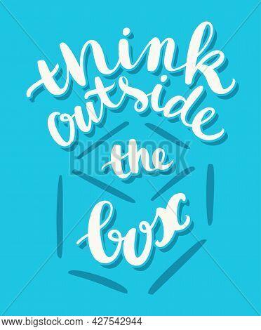Think Outside The Box. Vector Handwritten Lettering. Vector Illustration.