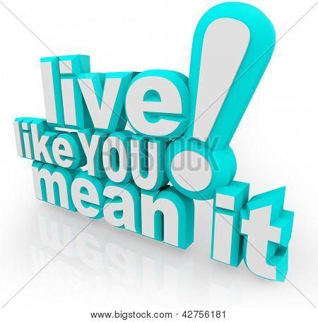 El refrán Live Like You Mean It en 3d palabras como un inspiracional para motivarte para tener éxito en