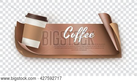 Coffee Realistic Banner With Takeaway Cup Of Coffee. Cafe, Shop Branding, Menu, Invitation, Business