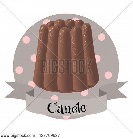 French Dessert Canele. Colorful Illustration For Cafe, Bakery, Restaurant Menu, Logo, Label Or Food