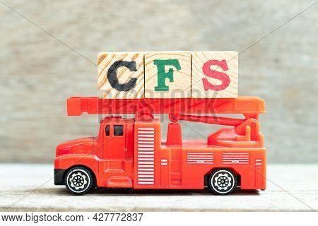 Fire Ladder Truck Hold Letter Block In Word Cfs (abbreviation Of Container Freight Station, Certifie