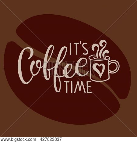 It Is Coffee Time Text. Coffee Mug With Calligraphy Lettering. Vector Minimalist Image. Logo For Cof