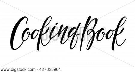 Cooking Book Handwritten Lettering. Cookbook For Cooking Recipes. Hand Drawn Lettering. Recipe Card.