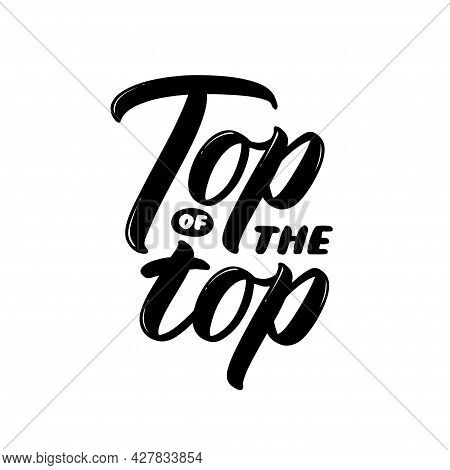 Top Of The Top Phrase. Number One In Rating. Being Best, Leader And Winner. Hand-drawn Lettering Sig