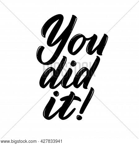 You Did It Phrase. Congratulations On Any Achievement Or Success. Hand-drawn Lettering For Greeting