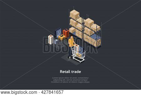 Retail Trade Business, Internet Commerce Concept. Man Walking With Shopping Cart. Warehouse Shelves