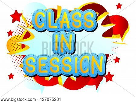 Class In Session Text. Lessons Online For School Pupils Or University Students. Abstract Educational