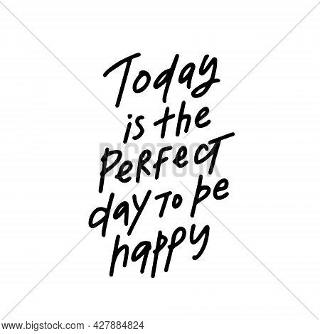 Hand Drawn Lettering Motivation And Inspiration Quote Today Is The Perfect Day To Be Happy. Vector I