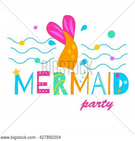 Mermaid Tail And Typography Mermaid Party. Template For Girls Prints, Stickers, Party Accessories. T